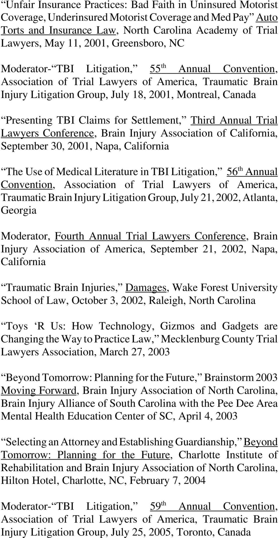 Claims for Settlement, Third Annual Trial Lawyers Conference, Brain Injury Association of California, September 30, 2001, Napa, California The Use of Medical Literature in TBI Litigation, 56 th