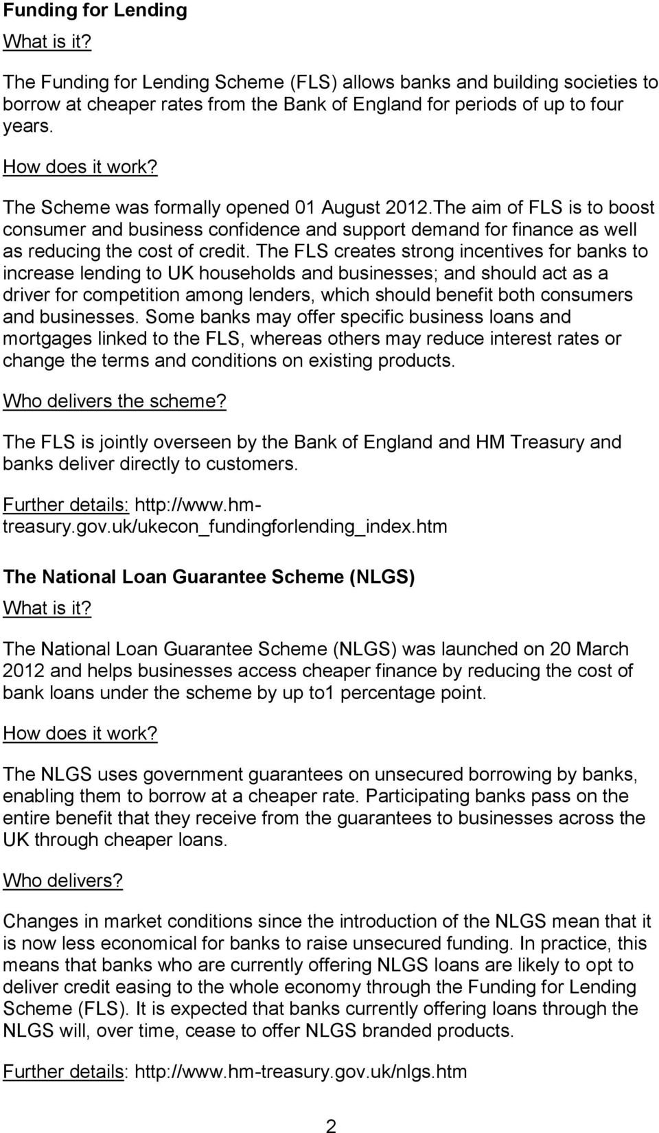 The FLS creates strong incentives for banks to increase lending to UK households and businesses; and should act as a driver for competition among lenders, which should benefit both consumers and