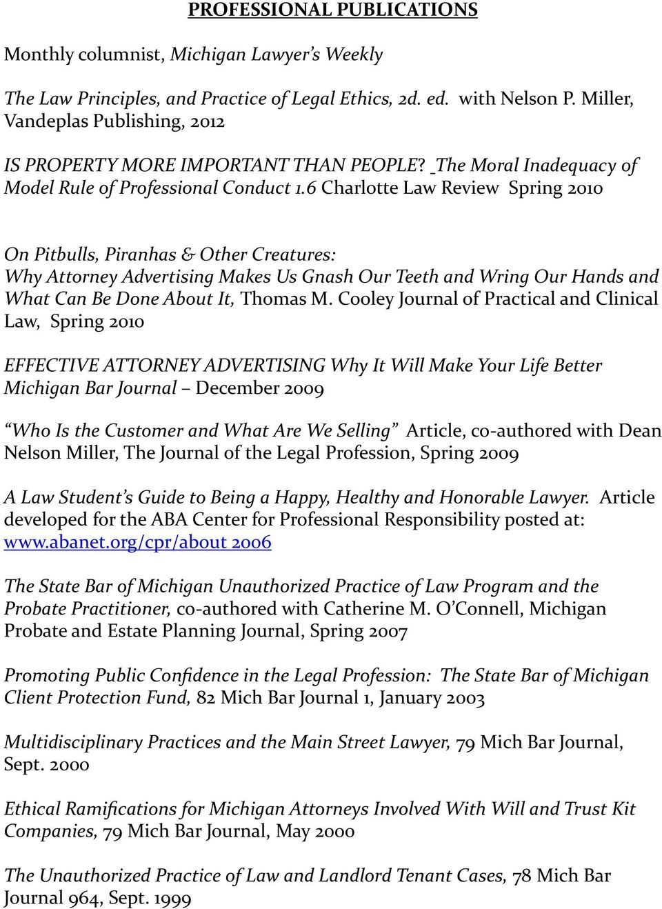 6 Charlotte Law Review Spring 2010 On Pitbulls, Piranhas & Other Creatures: Why Attorney Advertising Makes Us Gnash Our Teeth and Wring Our Hands and What Can Be Done About It, Thomas M.