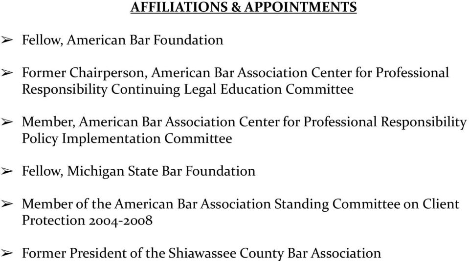 Professional Responsibility Policy Implementation Committee Fellow, Michigan State Bar Foundation Member of the