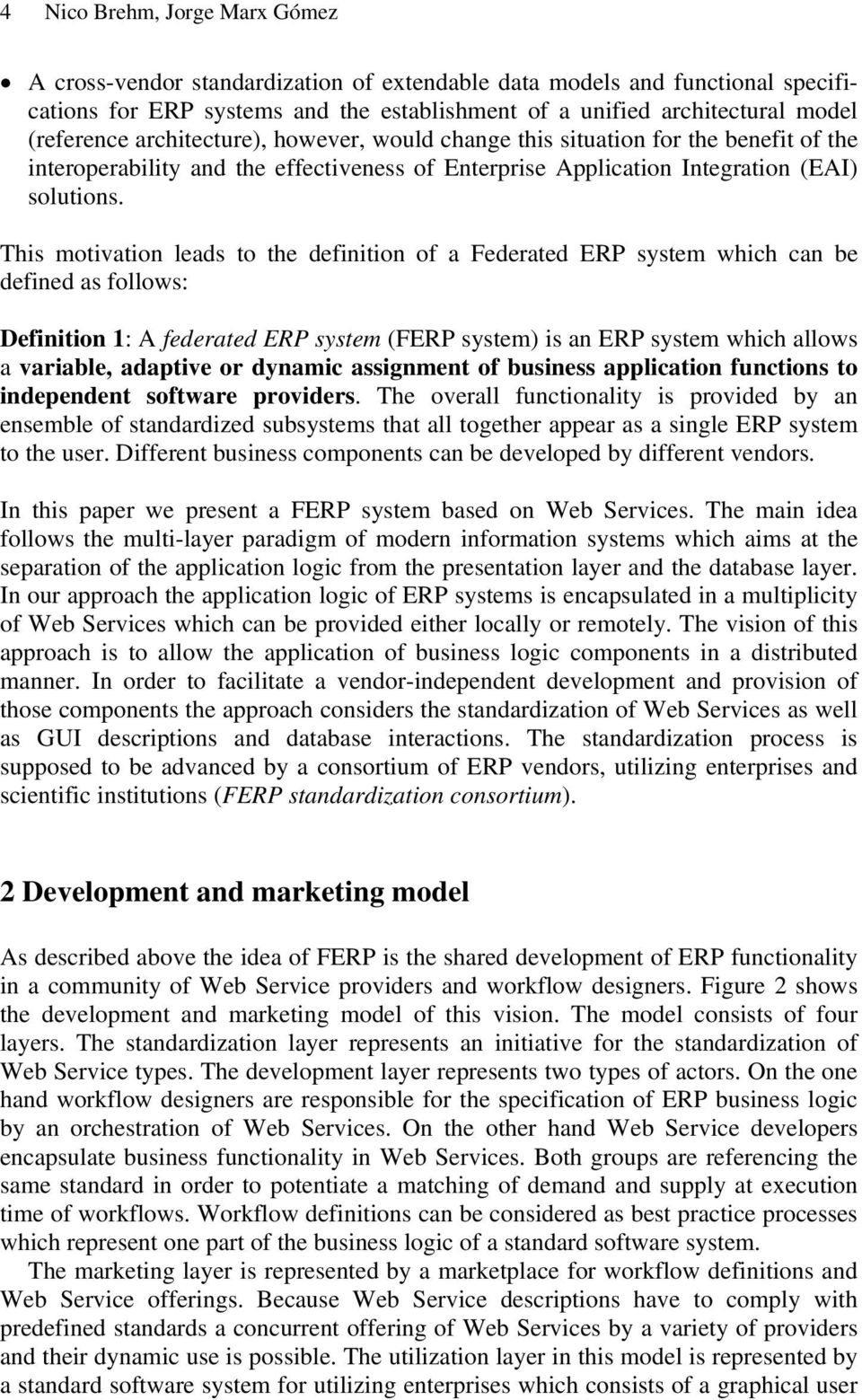 This motivation leads to the definition of a Federated ERP system which can be defined as follows: Definition 1: A federated ERP system (FERP system) is an ERP system which allows a variable,