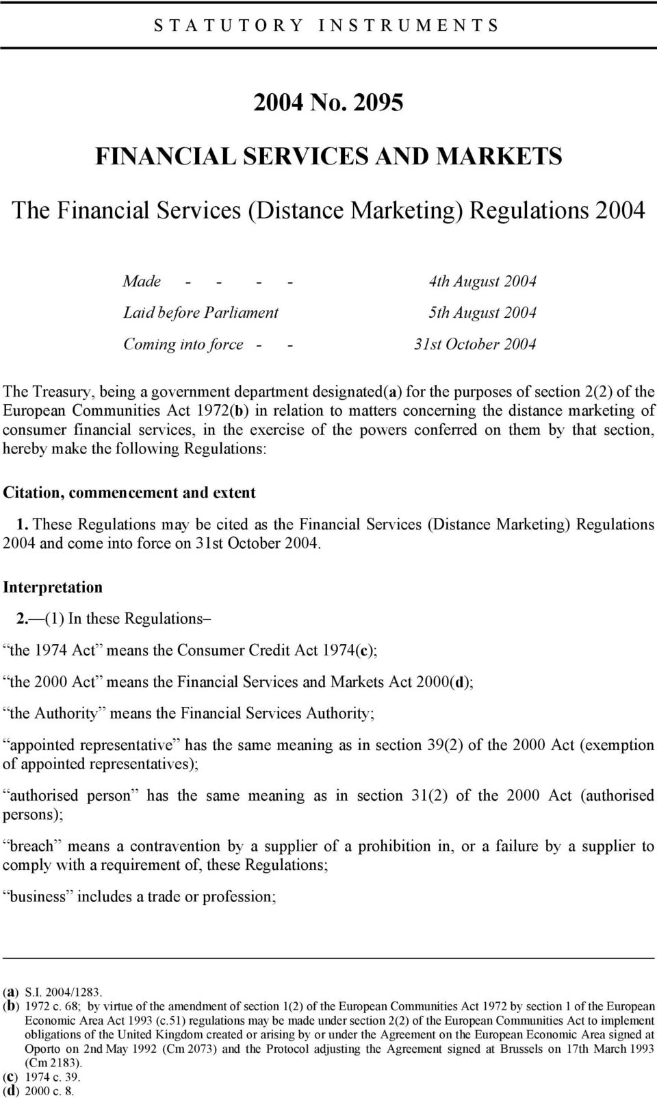 2004 The Treasury, being a government department designated(a) for the purposes of section 2(2) of the European Communities Act 1972(b) in relation to matters concerning the distance marketing of