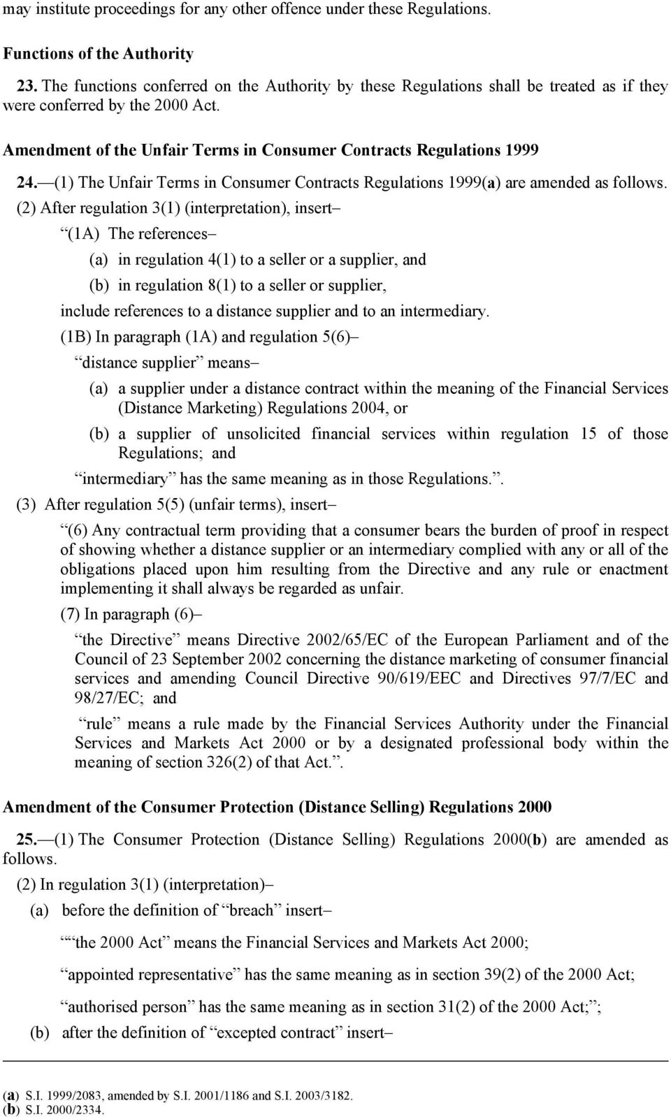(1) The Unfair Terms in Consumer Contracts Regulations 1999(a) are amended as follows.