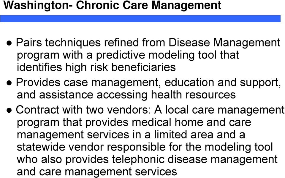 Contract with two vendors: A local care management program that provides medical home and care management services in a limited