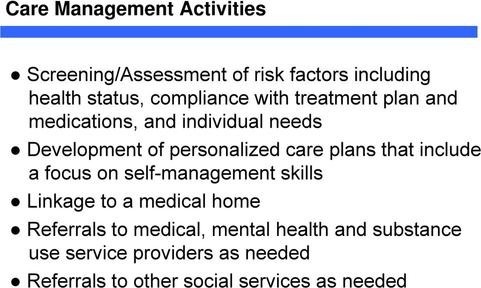 care plans that include a focus on self-management skills Linkage to a medical home Referrals to
