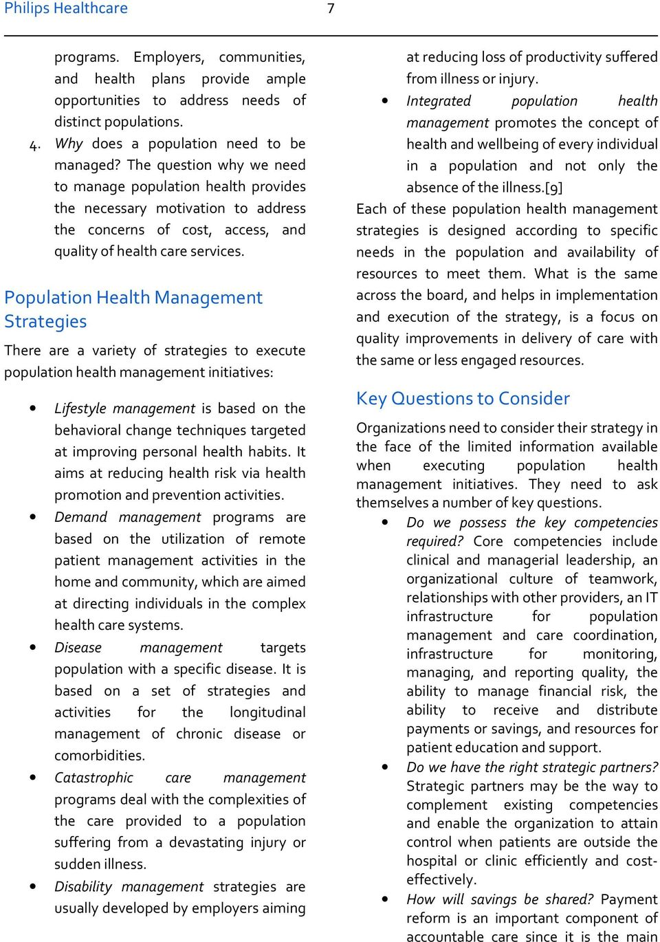 Population Health Management Strategies There are a variety of strategies to execute population health management initiatives: Lifestyle management is based on the behavioral change techniques