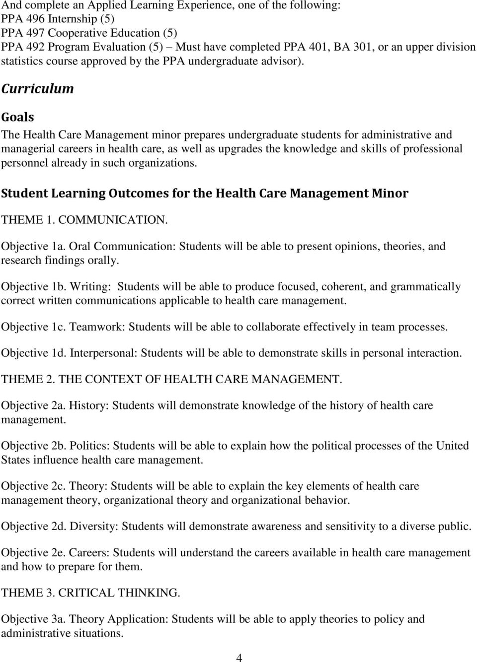Curriculum Goals The Health Care Management minor prepares undergraduate students for administrative and managerial careers in health care, as well as upgrades the knowledge and skills of