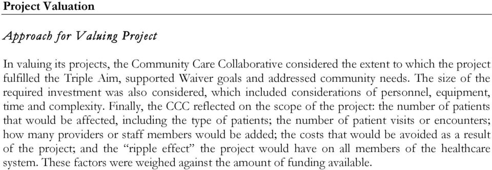 Finally, the CCC reflected on the scope of the project: the number of patients that would be affected, including the type of patients; the number of patient visits or encounters; how many providers