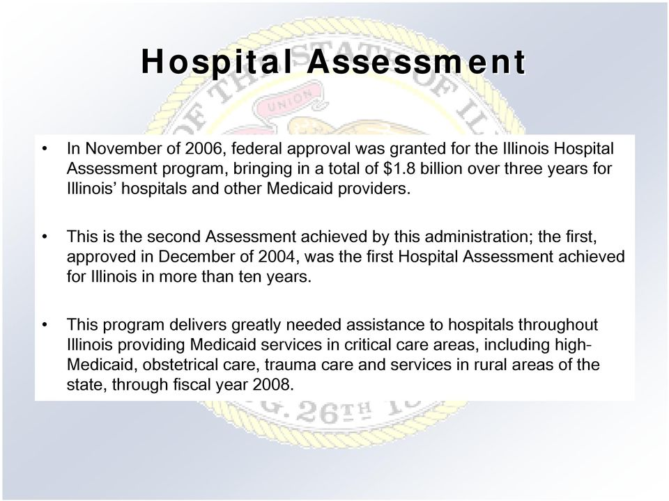 This is the second Assessment achieved by this administration; the first, approved in December of 2004, was the first Hospital Assessment achieved for Illinois in