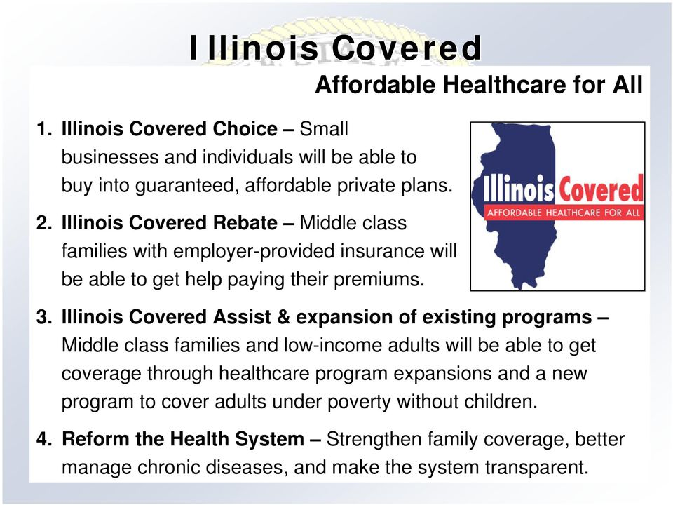 Illinois Covered Rebate Middle class families with employer-provided insurance will be able to get help paying their premiums. 3.