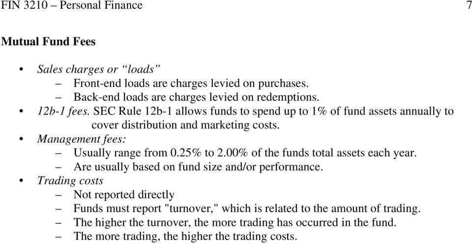 SEC Rule 12b-1 allows funds to spend up to 1% of fund assets annually to cover distribution and marketing costs. Management fees: Usually range from 0.25% to 2.