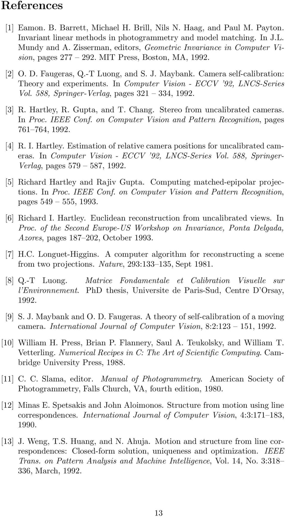 Camera self-calibration: Theory and experiments. In Computer Vision - ECCV 92, LNCS-Series Vol. 588, Springer-Verlag, pages 321 334, 1992. [3] R. Hartley, R. Gupta, and T. Chang.