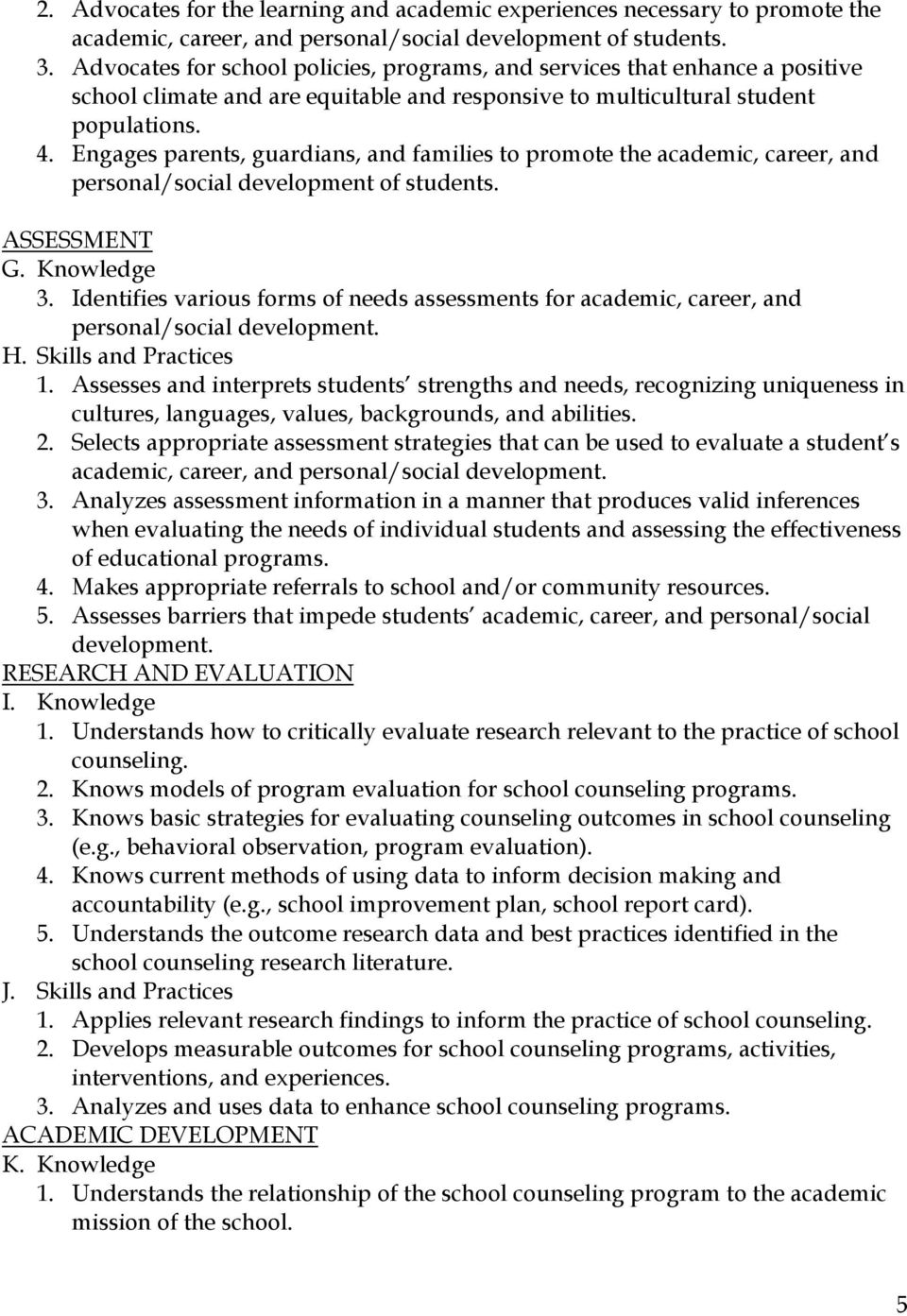 Engages parents, guardians, and families to promote the academic, career, and personal/social development of students. ASSESSMENT G. Knowledge 3.