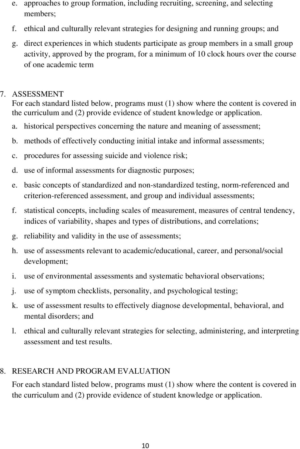 ASSESSMENT For each standard listed below, programs must (1) show where the content is covered in the curriculum and (2) provide evidence of student knowledge or application. a. historical perspectives concerning the nature and meaning of assessment; b.