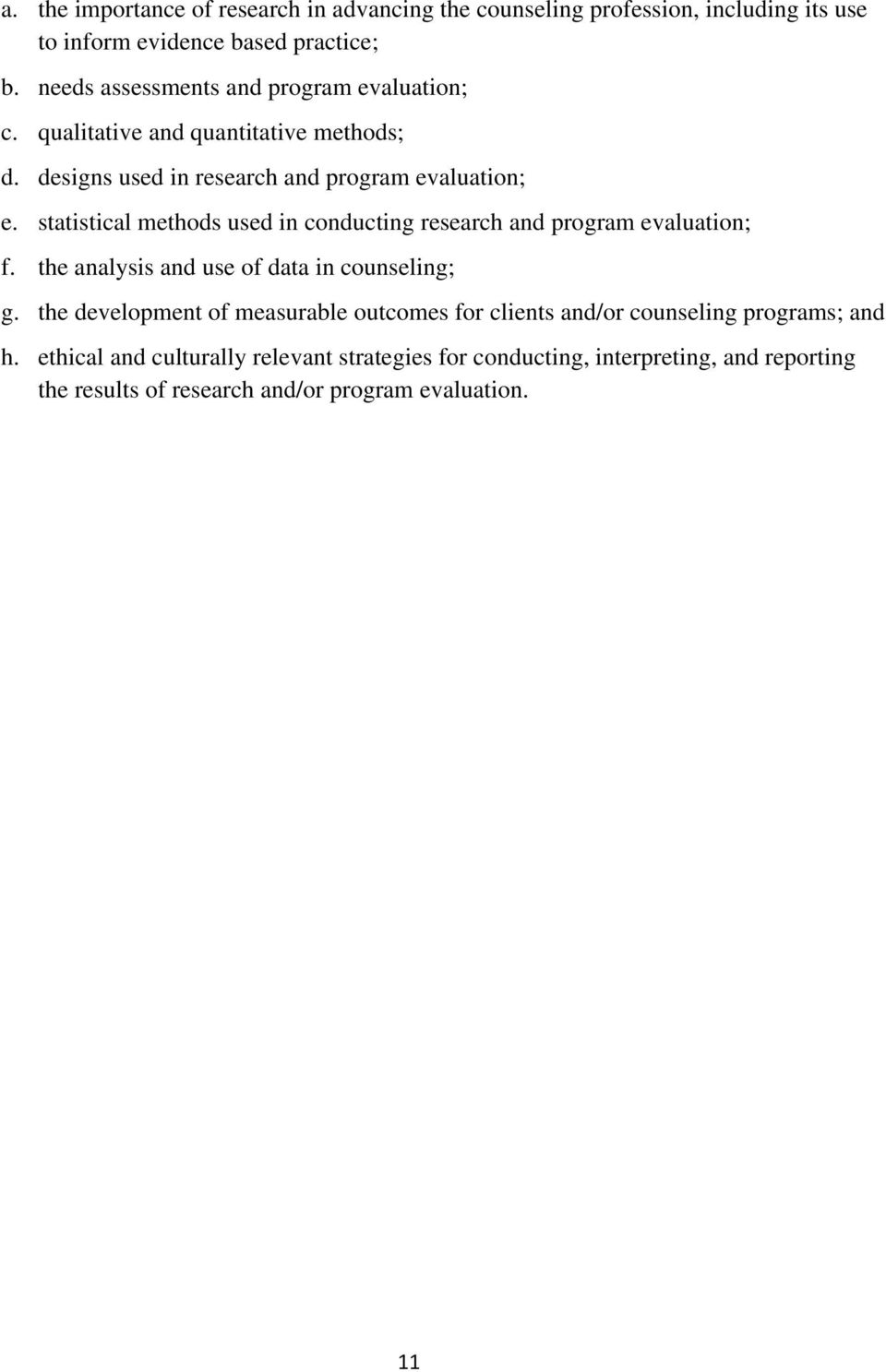 statistical methods used in conducting research and program evaluation; f. the analysis and use of data in counseling; g.