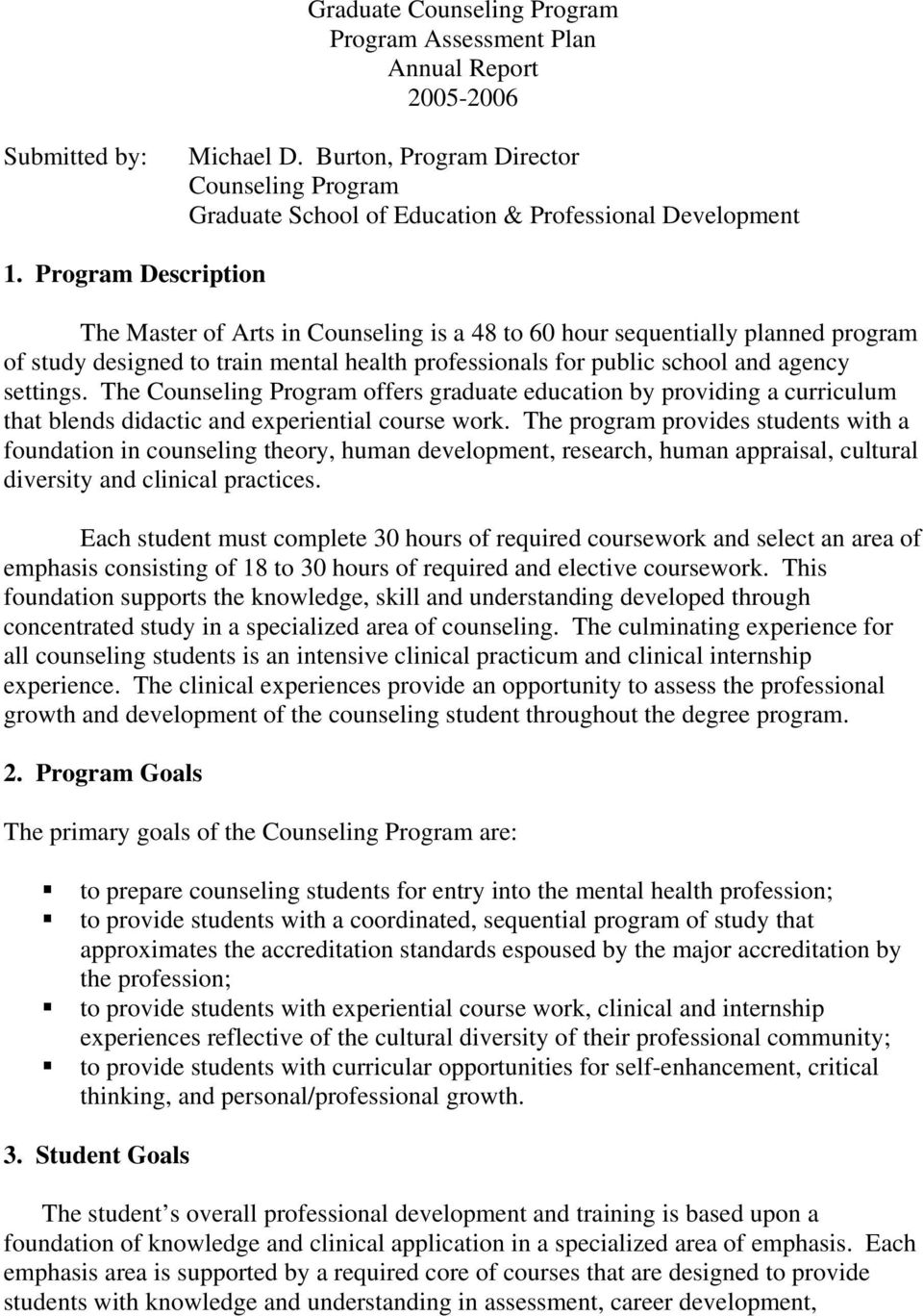 The Counseling Program offers graduate education by providing a curriculum that blends didactic and experiential course work.