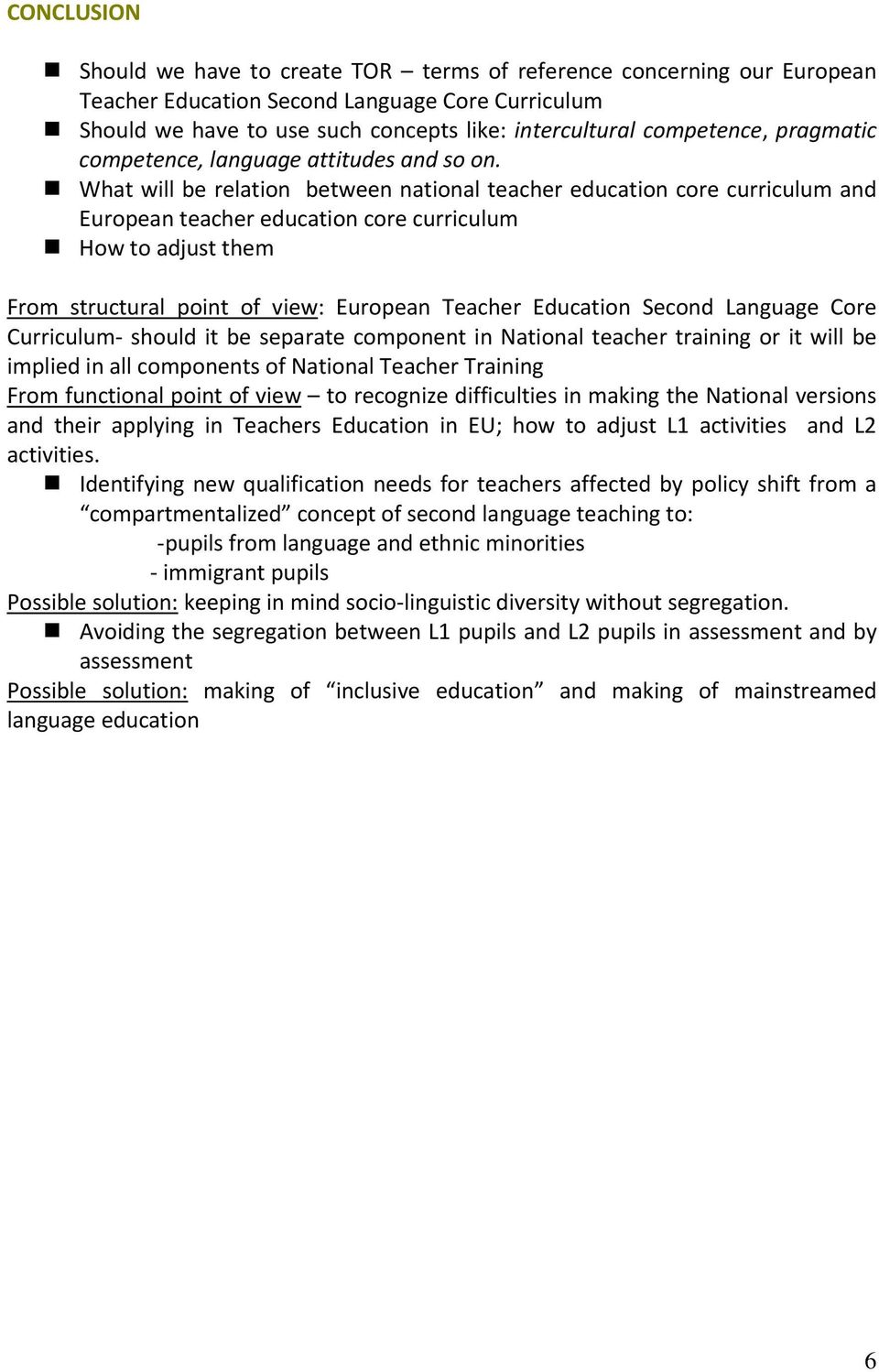 What will be relation between national teacher education core curriculum and European teacher education core curriculum How to adjust them From structural point of view: European Teacher Education