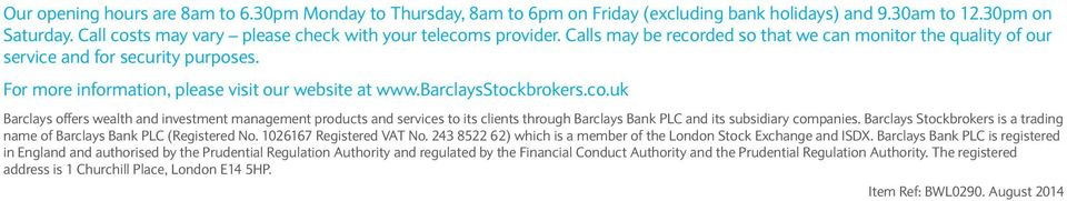 Barclays Stockbrokers is a trading name of Barclays Bank PLC (Registered No. 1026167 Registered VAT No. 243 8522 62) which is a member of the London Stock Exchange and ISDX.