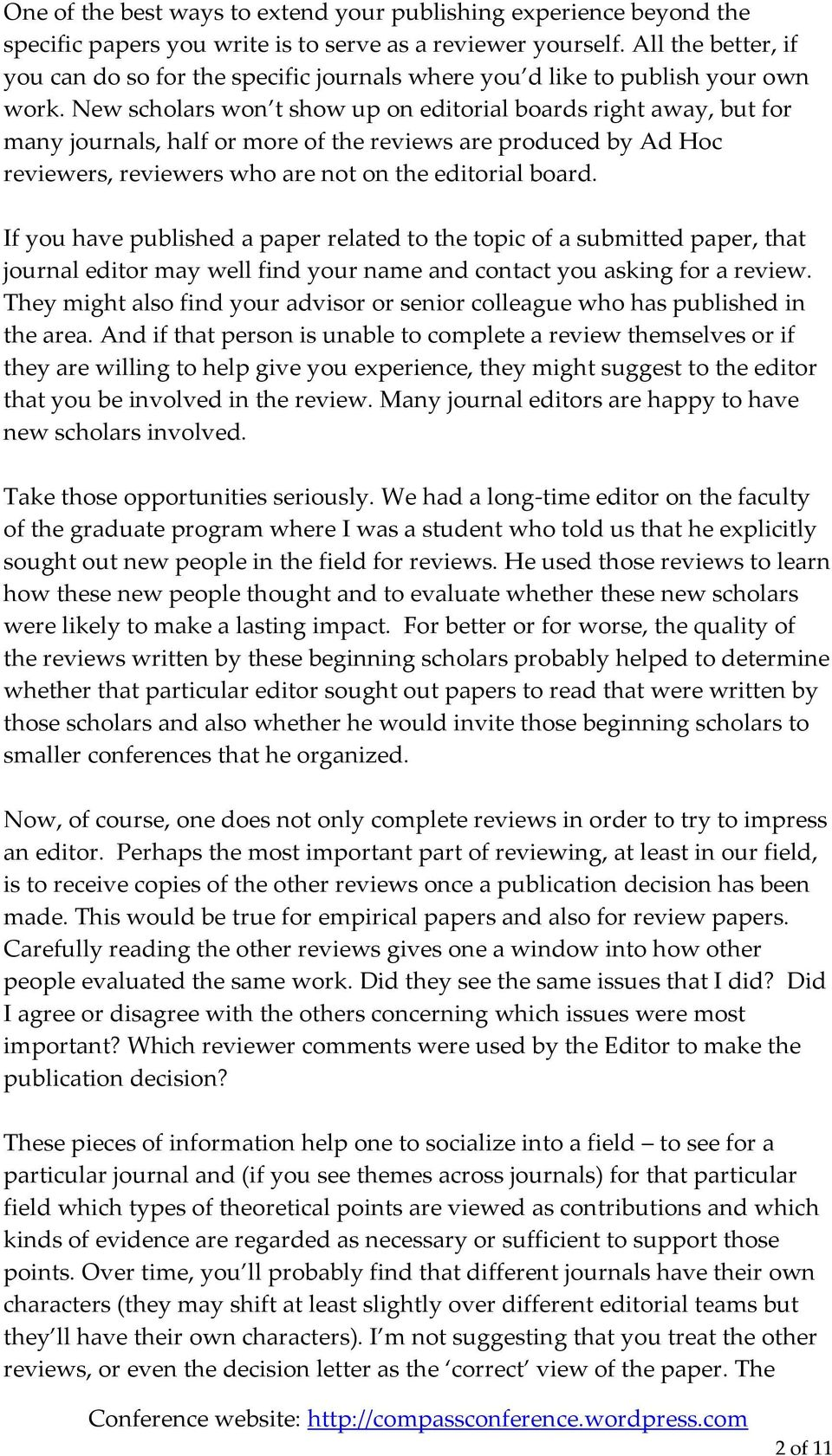 New scholars won t show up on editorial boards right away, but for many journals, half or more of the reviews are produced by Ad Hoc reviewers, reviewers who are not on the editorial board.