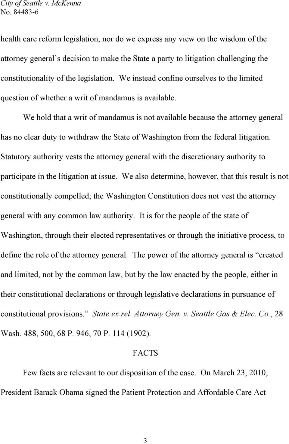 We hold that a writ of mandamus is not available because the attorney general has no clear duty to withdraw the State of Washington from the federal litigation.