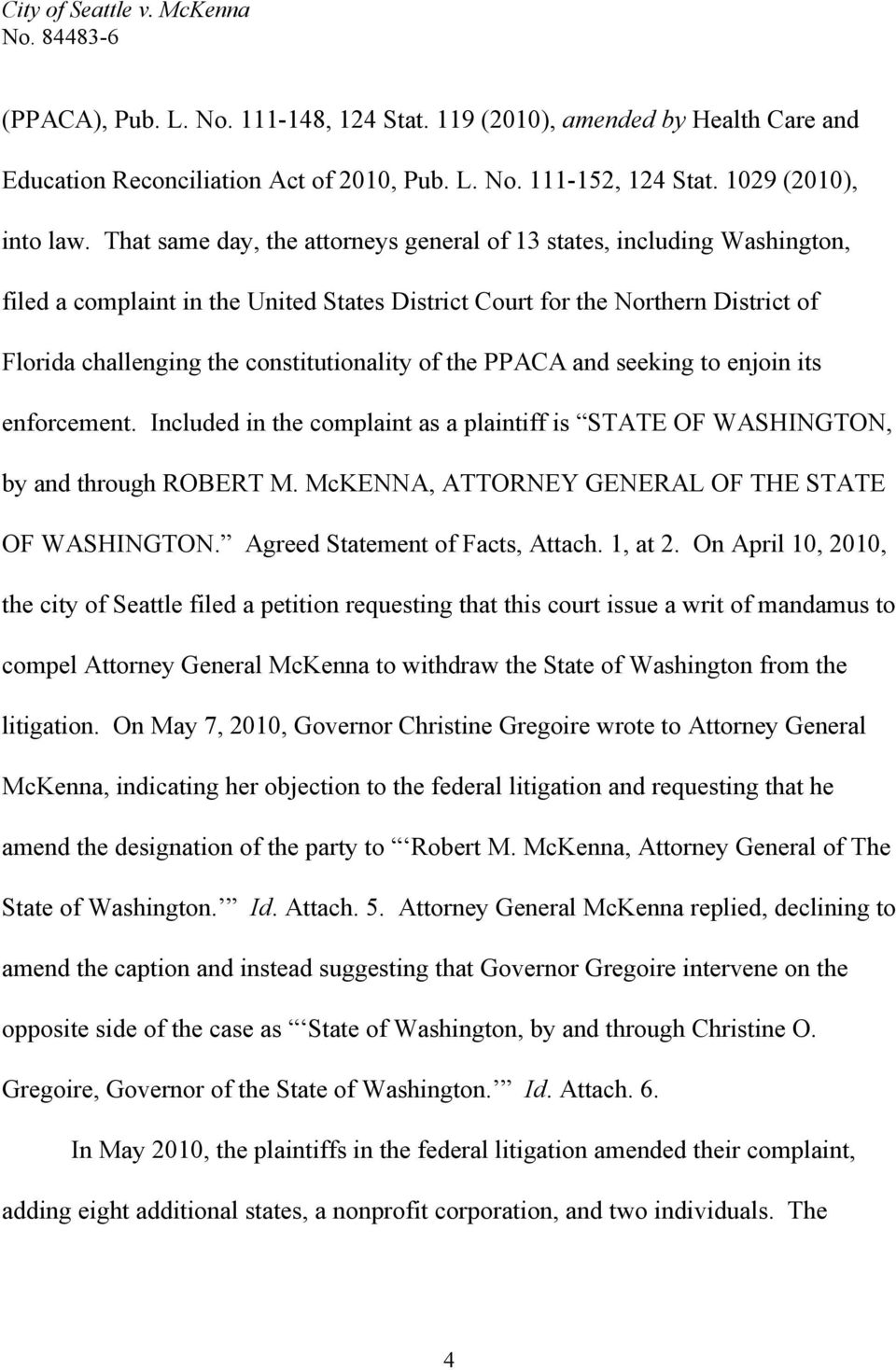of the PPACA and seeking to enjoin its enforcement. Included in the complaint as a plaintiff is STATE OF WASHINGTON, by and through ROBERT M. McKENNA, ATTORNEY GENERAL OF THE STATE OF WASHINGTON.