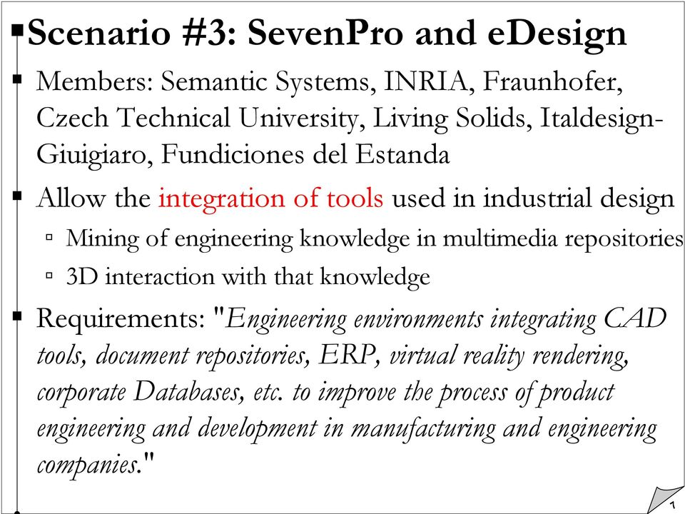 "repositories 3D interaction with that knowledge Requirements: ""Engineering environments integrating CAD tools, document repositories, ERP,"