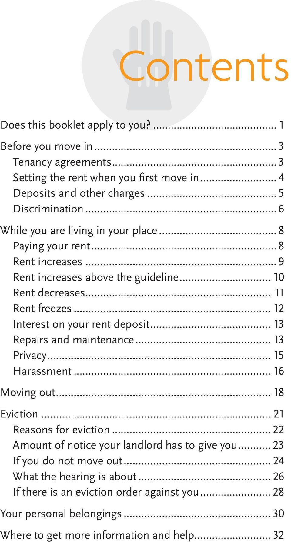 .. 12 Interest on your rent deposit... 13 Repairs and maintenance... 13 Privacy... 15 Harassment... 16 Moving out... 18 Eviction... 21 Reasons for eviction.