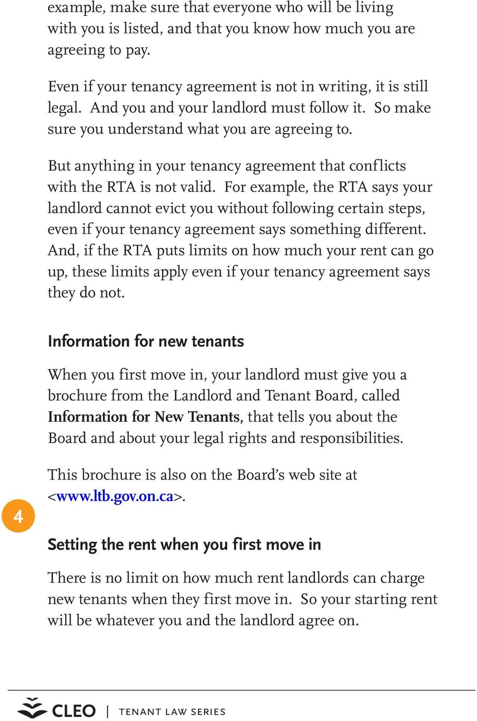 For example, the RTA says your landlord cannot evict you without following certain steps, even if your tenancy agreement says something different.