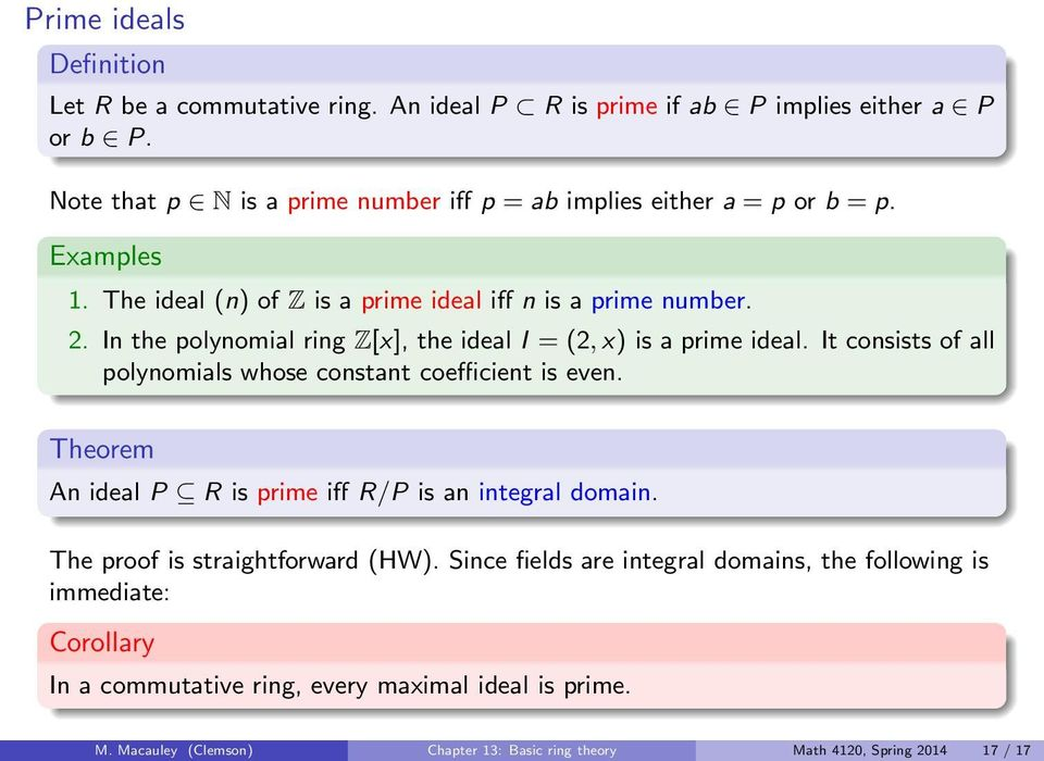 In the polynomial ring Z[x], the ideal I = (2, x) is a prime ideal. It consists of all polynomials whose constant coefficient is even.