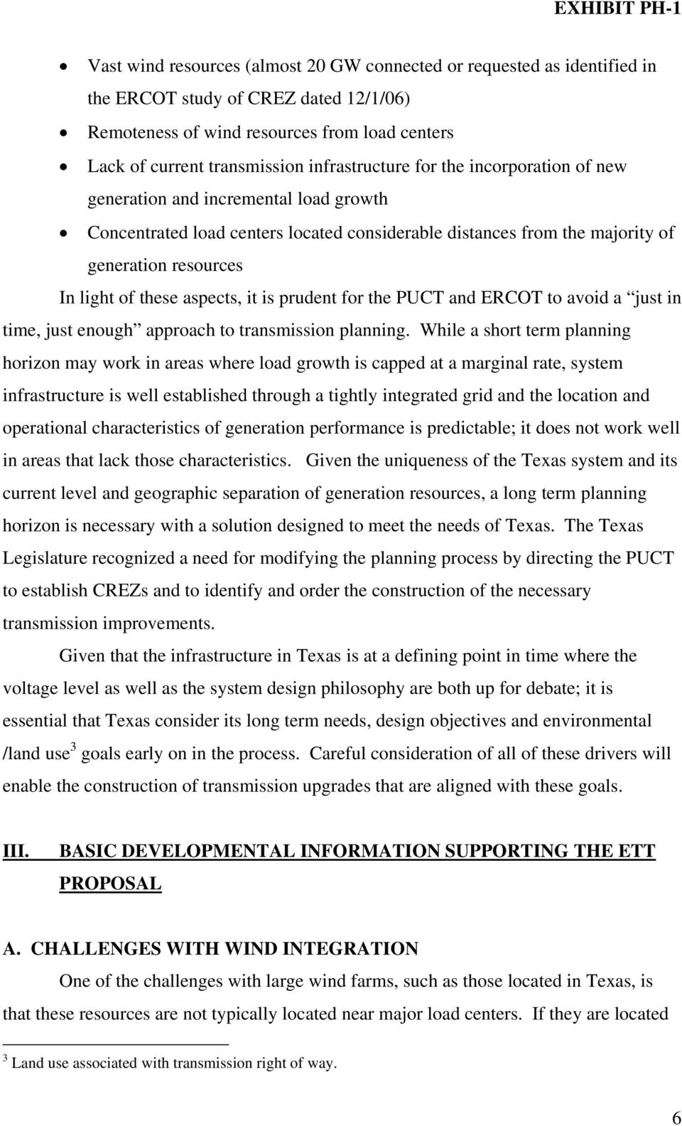 aspects, it is prudent for the PUCT and ERCOT to avoid a just in time, just enough approach to transmission planning.