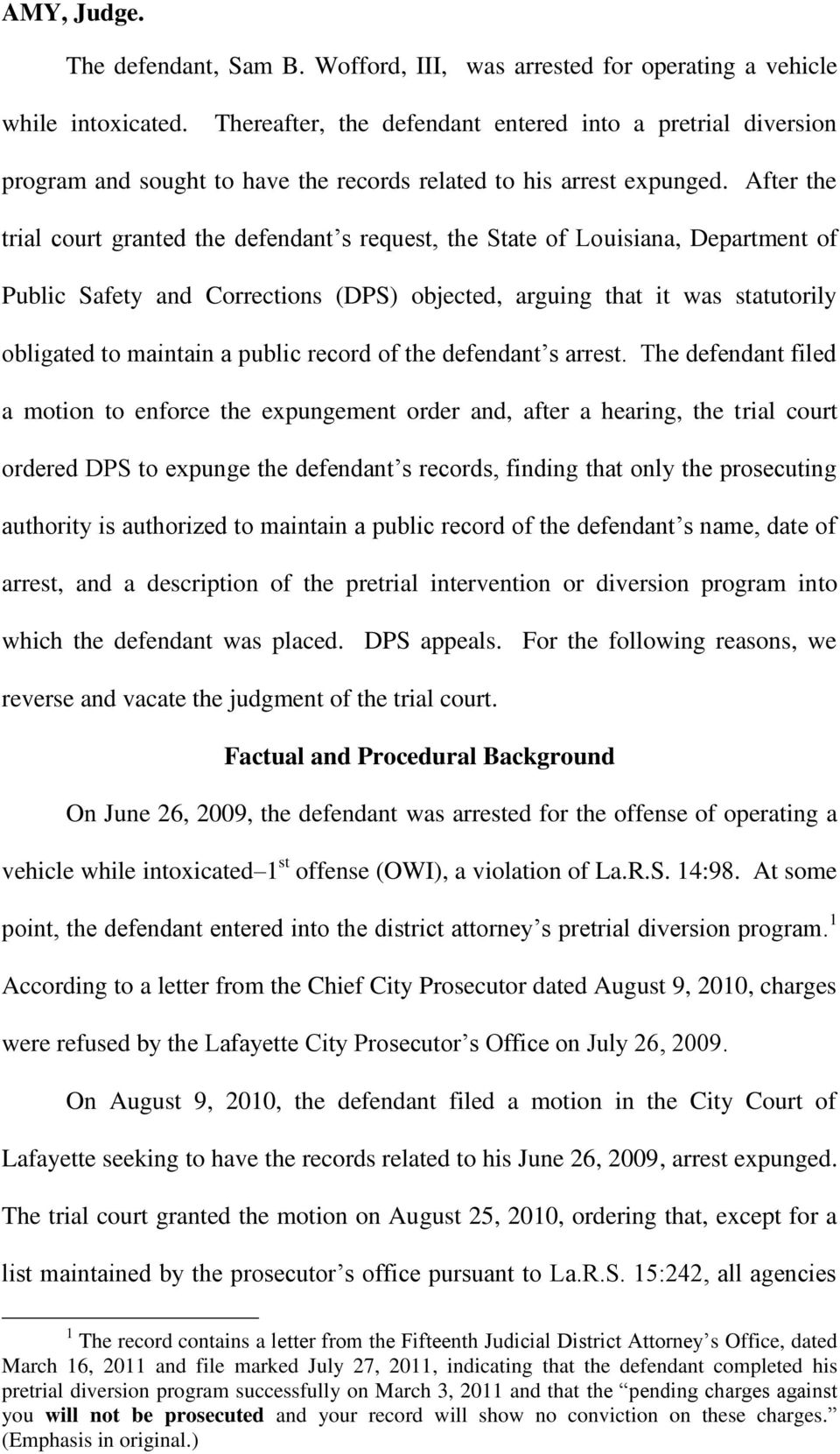 After the trial court granted the defendant s request, the State of Louisiana, Department of Public Safety and Corrections (DPS) objected, arguing that it was statutorily obligated to maintain a