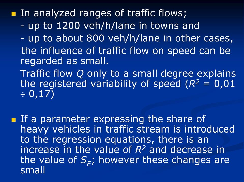 Traffic flow Q only to a small degree explains the registered variability of speed (R 2 = 0,01 0,17) If a parameter expressing
