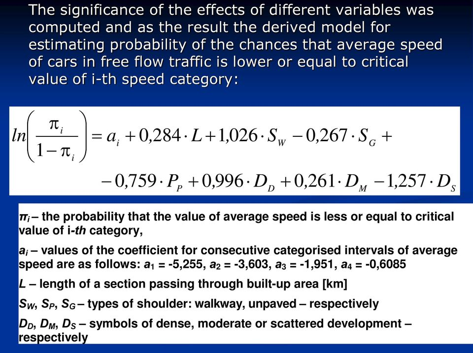 average speed is less or equal to critical value of i-th category, a i values of the coefficient for consecutive categorised intervals of average speed are as follows: a 1 = -5,255, a 2 = -3,603, a 3
