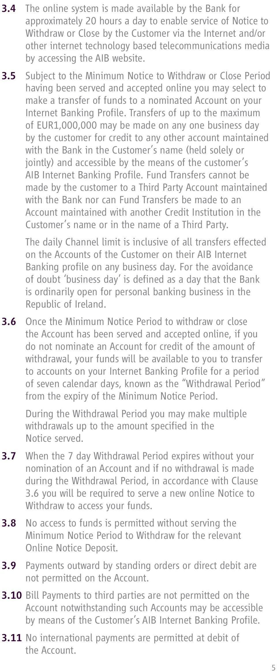 5 Subject to the Minimum Notice to Withdraw or Close Period having been served and accepted online you may select to make a transfer of funds to a nominated Account on your Internet Banking Profile.