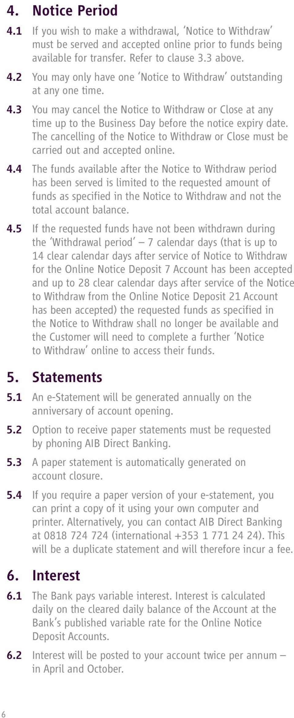 The cancelling of the Notice to Withdraw or Close must be carried out and accepted online. 4.
