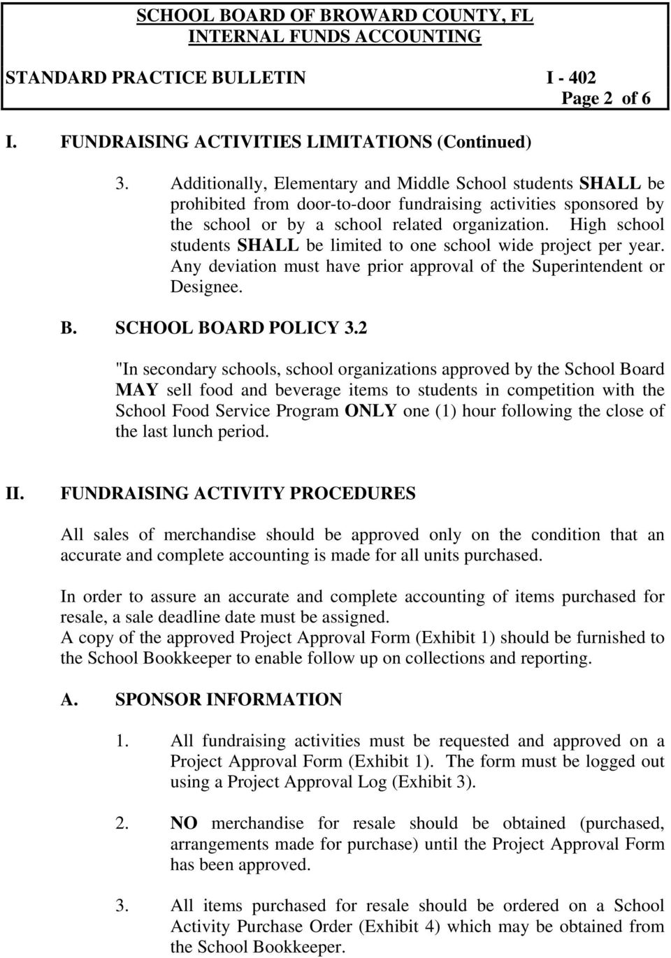 High school students SHALL be limited to one school wide project per year. Any deviation must have prior approval of the Superintendent or Designee. B. SCHOOL BOARD POLICY 3.