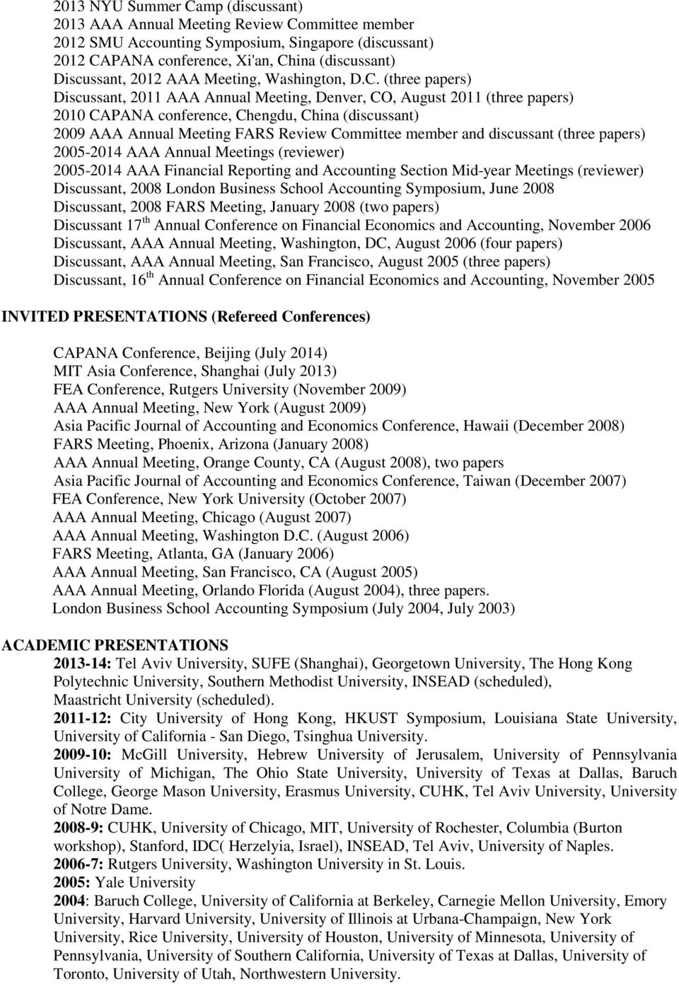(three papers) Discussant, 2011 AAA Annual Meeting, Denver, CO, August 2011 (three papers) 2010 CAPANA conference, Chengdu, China (discussant) 2009 AAA Annual Meeting FARS Review Committee member and