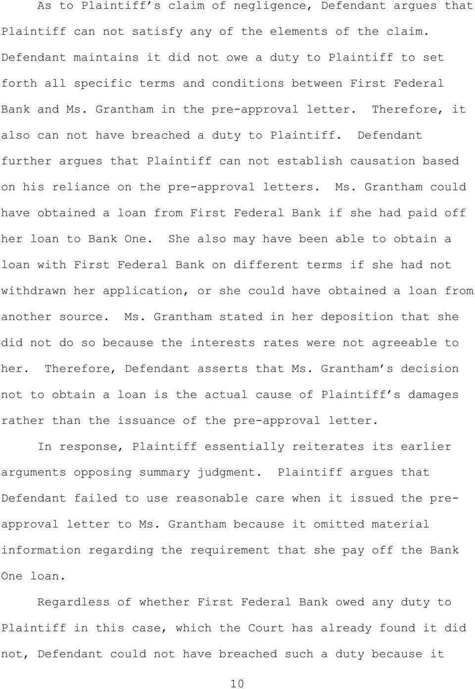 Therefore, it also can not have breached a duty to Plaintiff. Defendant further argues that Plaintiff can not establish causation based on his reliance on the pre-approval letters. Ms.