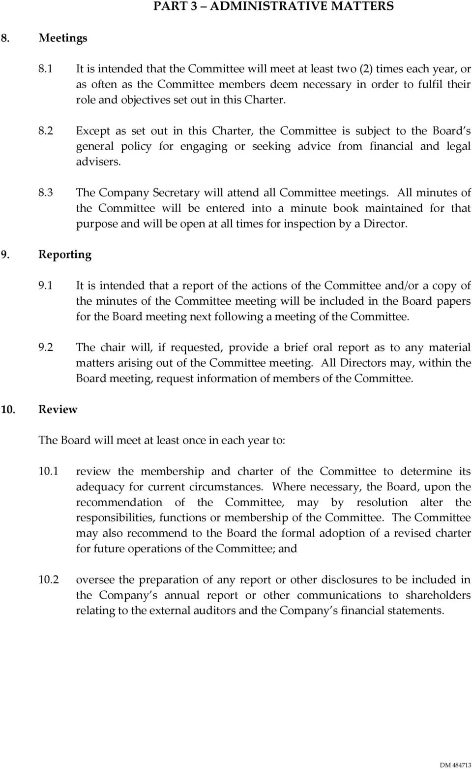 Charter. 8.2 Except as set out in this Charter, the Committee is subject to the Board s general policy for engaging or seeking advice from financial and legal advisers. 8.3 The Company Secretary will attend all Committee meetings.