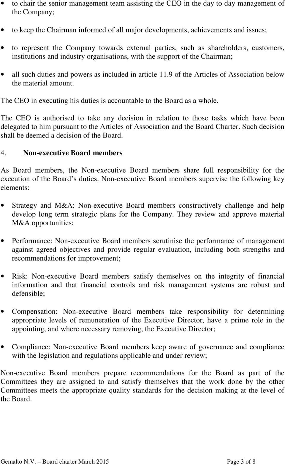 9 of the Articles of Association below the material amount. The CEO in executing his duties is accountable to the Board as a whole.