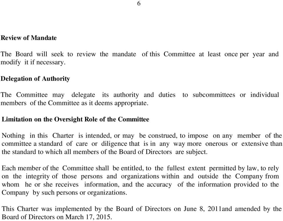Limitation on the Oversight Role of the Committee Nothing in this Charter is intended, or may be construed, to impose on any member of the committee a standard of care or diligence that is in any way