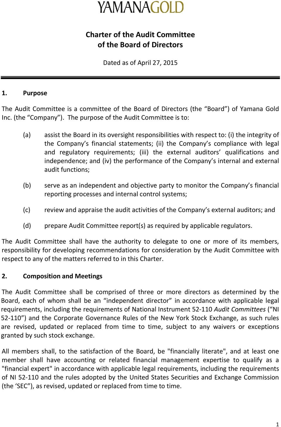 The purpose of the Audit Committee is to: (a) (b) (c) (d) assist the Board in its oversight responsibilities with respect to: (i) the integrity of the Company s financial statements; (ii) the Company