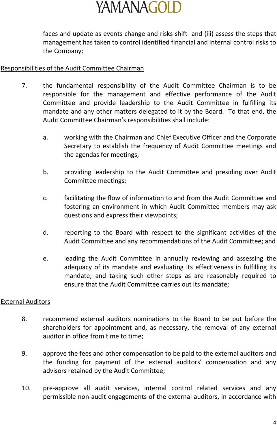 the fundamental responsibility of the Audit Committee Chairman is to be responsible for the management and effective performance of the Audit Committee and provide leadership to the Audit Committee