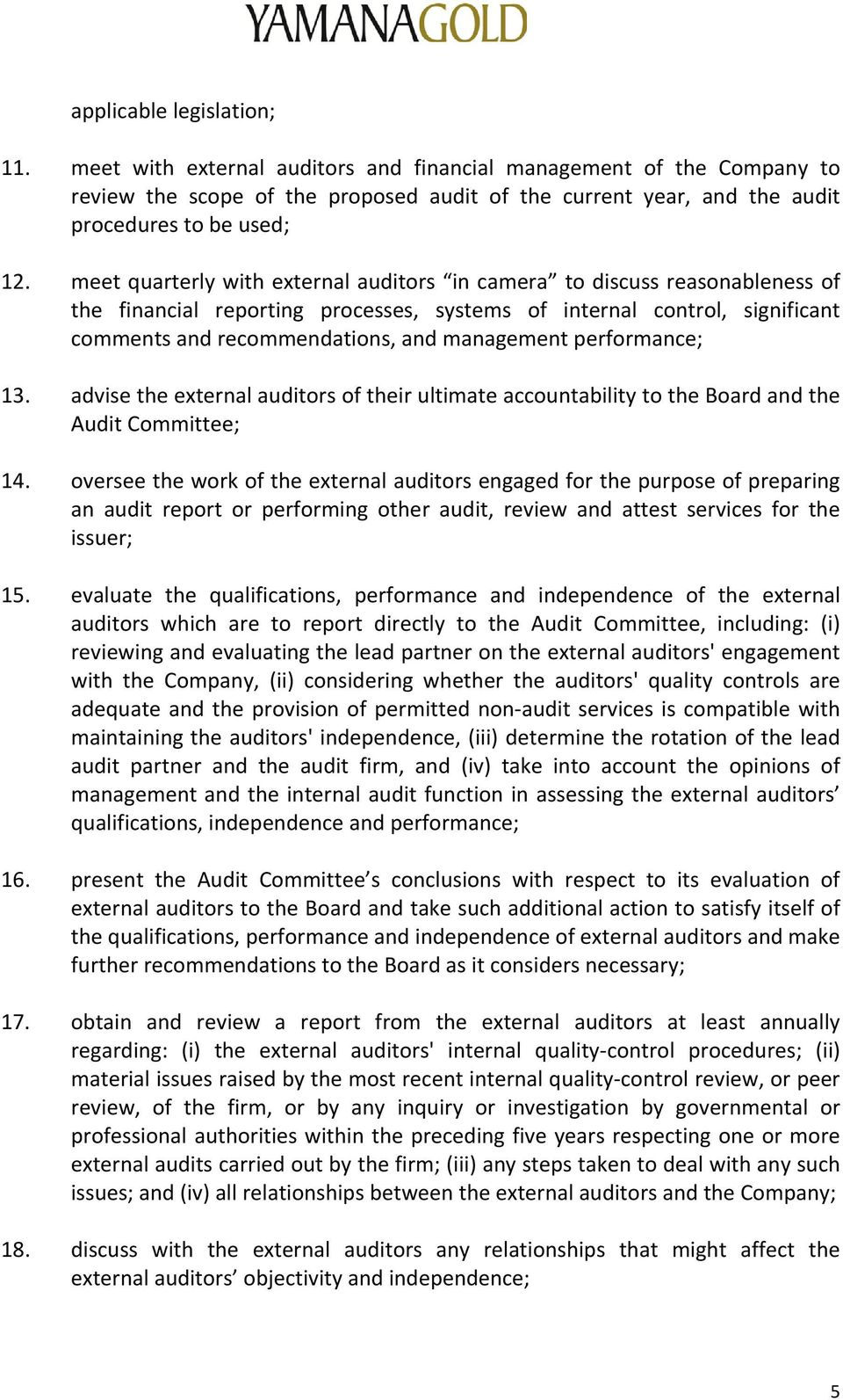 performance; 13. advise the external auditors of their ultimate accountability to the Board and the Audit Committee; 14.