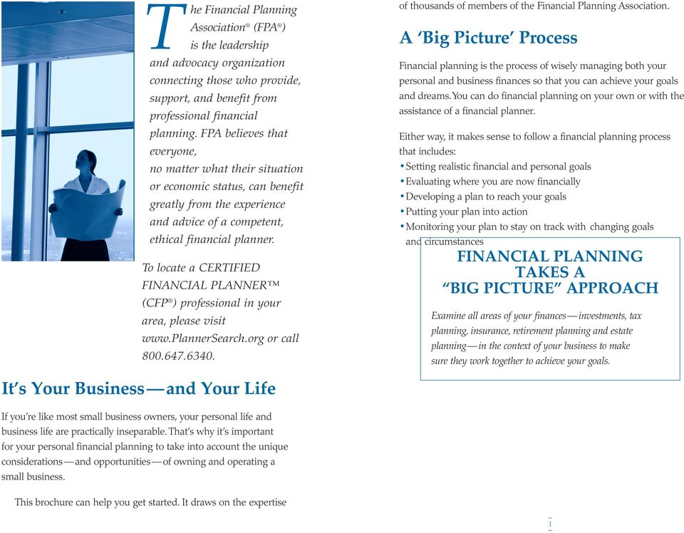 To locate a CERTIFIED FINANCIAL PLANNER (CFP ) professional in your area, please visit www.plannersearch.org or call 800.647.6340. of thousands of members of the Financial Planning Association.