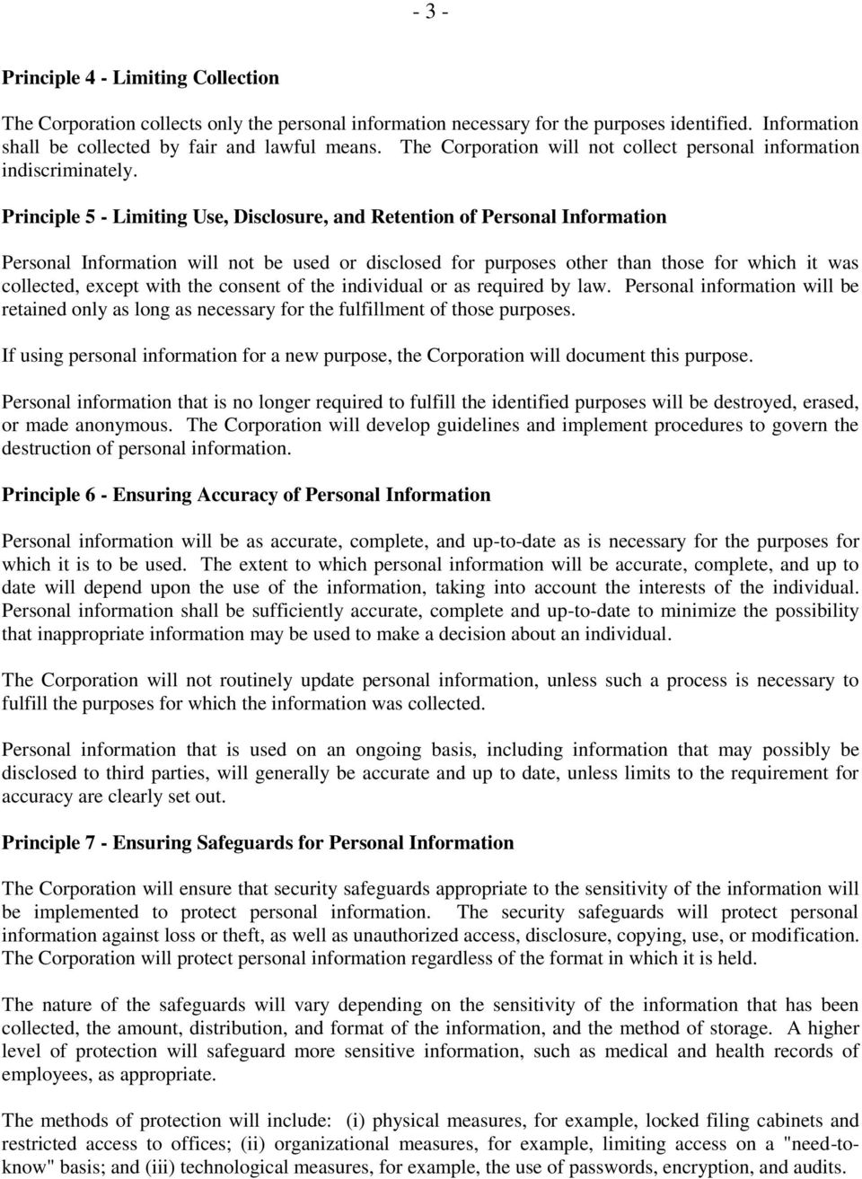 Principle 5 - Limiting Use, Disclosure, and Retention of Personal Information Personal Information will not be used or disclosed for purposes other than those for which it was collected, except with