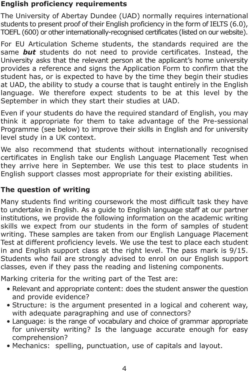 For EU Articulation Scheme students, the standards required are the same but students do not need to provide certificates.