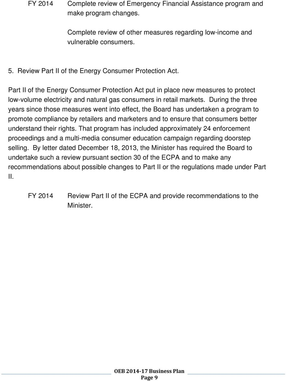 Part II of the Energy Consumer Protection Act put in place new measures to protect low-volume electricity and natural gas consumers in retail markets.