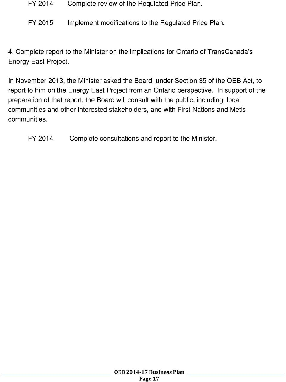 In November 2013, the Minister asked the Board, under Section 35 of the OEB Act, to report to him on the Energy East Project from an Ontario perspective.