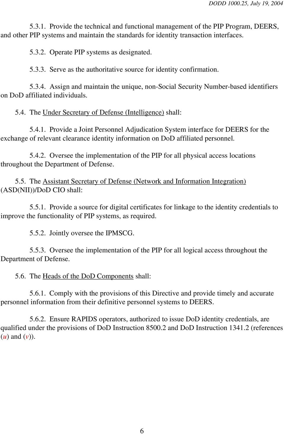 Assign and maintain the unique, non-social Security Number-based identifiers on DoD affiliated individuals. 5.4. The Under Secretary of Defense (Intelligence) shall: 5.4.1.